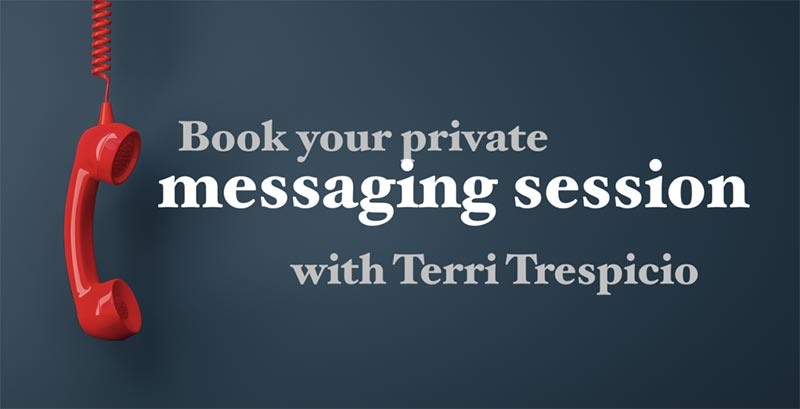 Book your private messaging sessions with Terri Trespicio